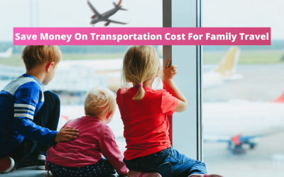 15 Ways For How To Save Money On Transportation Cost For Family Travel – Saving On Flights, Trains, Rental Cars, and In-And-Around Transportation