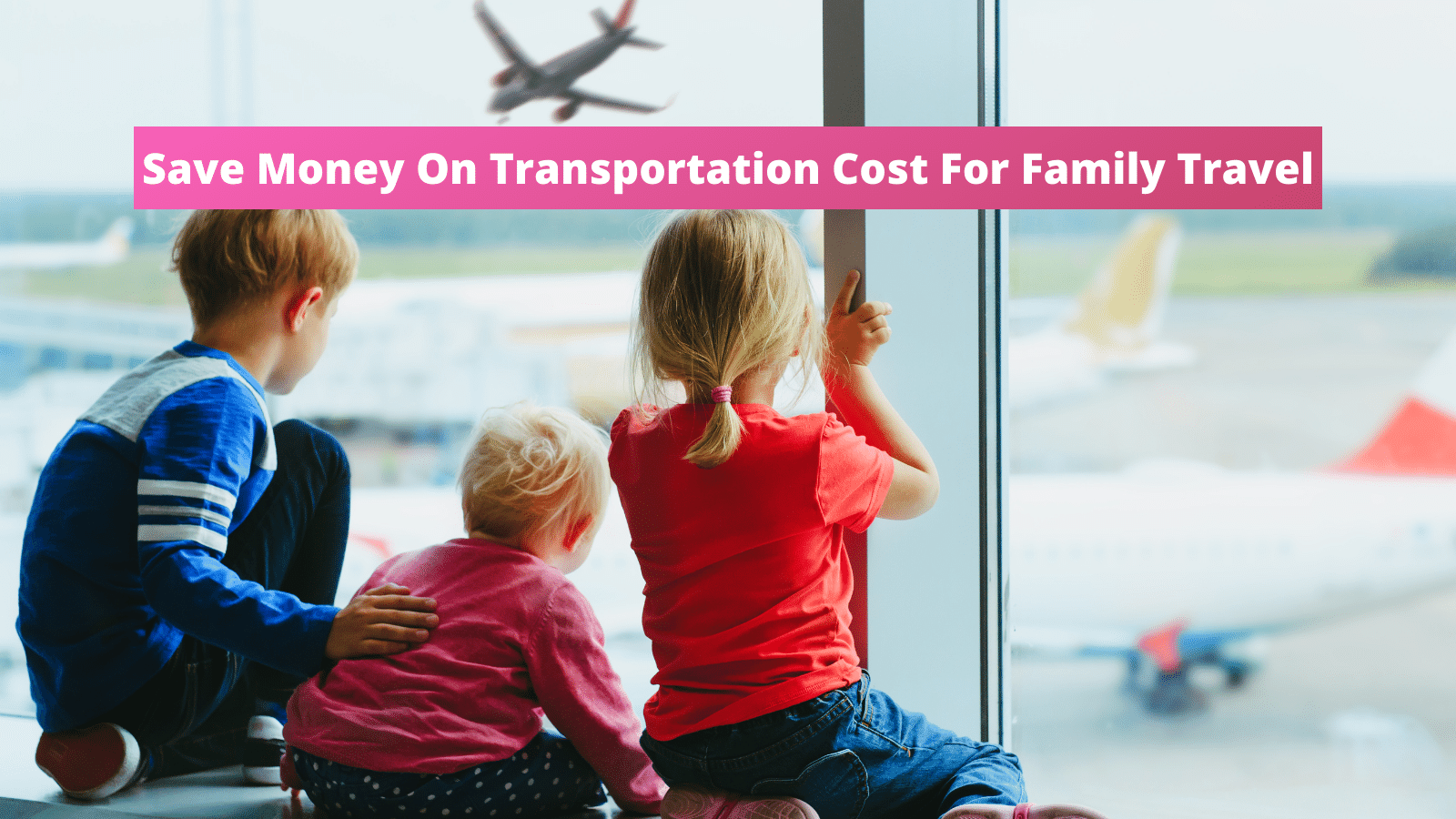 How To Save Money On Transportation Cost For Family Travel - Saving On Flights, Trains, Rental Cars, and In-And-Around Transportation