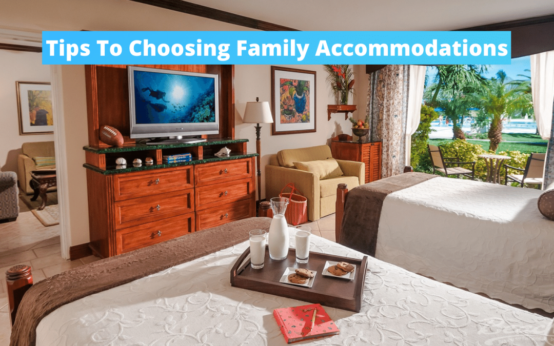 Tips To Choosing Family Accommodations