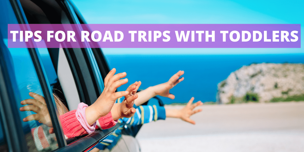 Road Trip With Toddler – 12 Tips For Traveling With Toddlers In Car