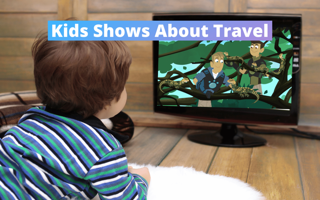 Best Shows About Traveling For Kids