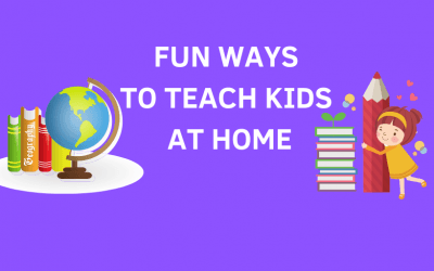 Fun Ways To Teach Kids At Home – Guide for elementary school age kids