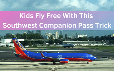 Kids Fly Free With This Southwest Companion Pass Trick – 3 Things You Need To Do Now