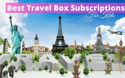 10 Best Travel Box Subscriptions For Kids / Families – Travel Around The World From Home