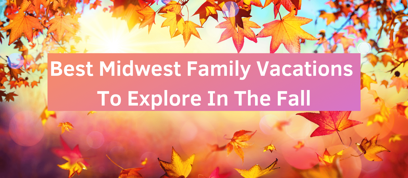 Best Midwest Family Vacations To Explore In The Fall