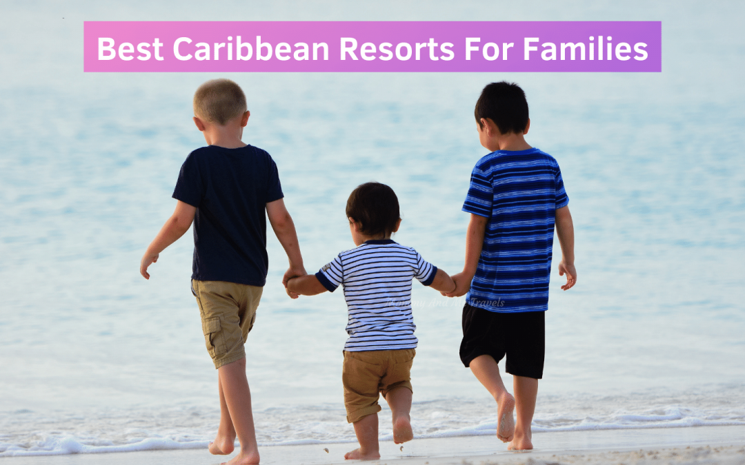 Mommy And Me Travels Recommends Best Caribbean Resorts For Families
