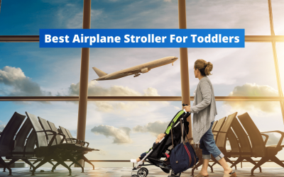 15 Best Airplane Stroller For Toddlers – Lightweight, Compact, Portable, And Fit In Airplane Overhead Bin