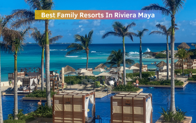 Best Family Resorts In Riviera Maya That Are All Inclusive And Very Kid Friendly