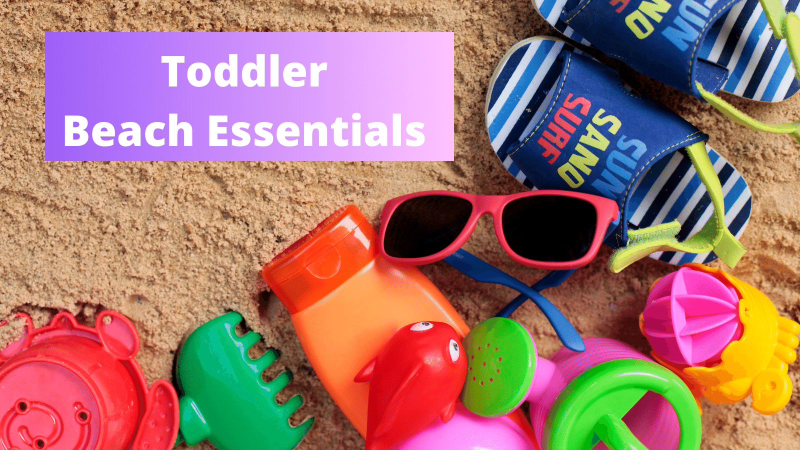 Toddler Beach Essentials - Everything You'll Need For A Day On The Beach With Kids