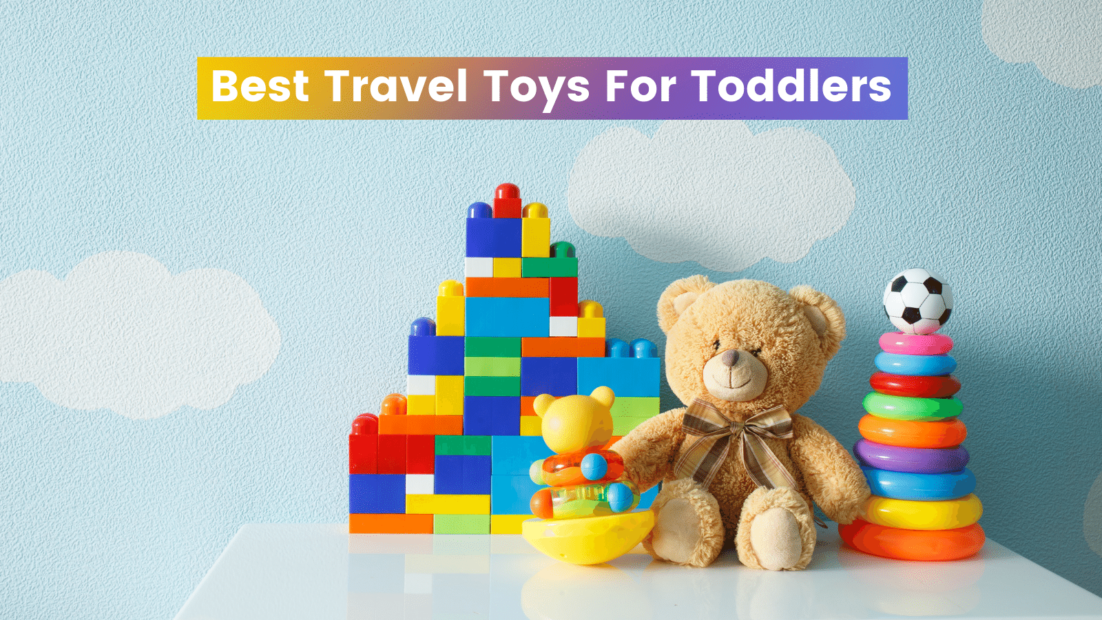 Best Travel Toys For Toddlers